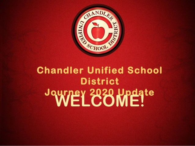 Chandler Unified School       District Journey 2020 Update   WELCOME!
