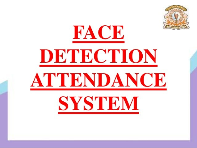 FACE DETECTION ATTENDANCE SYSTEM