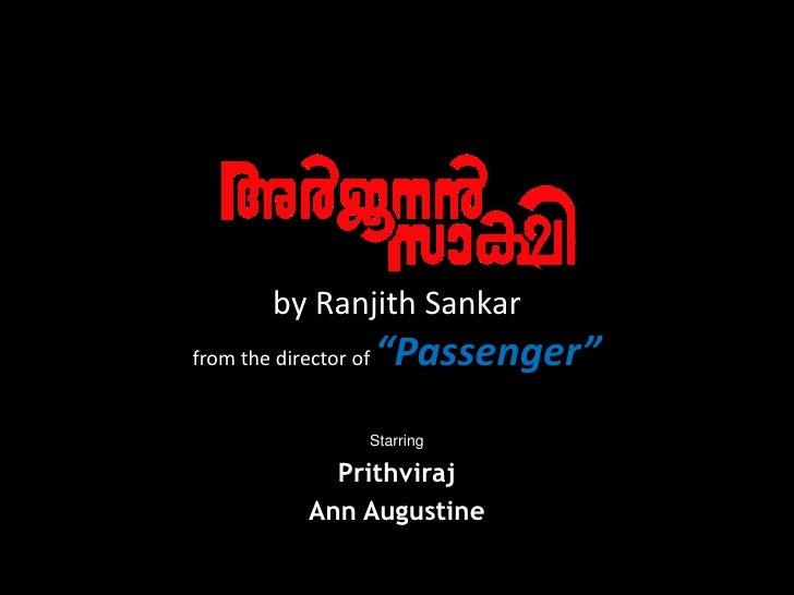 "by Ranjith Sankarfrom the director of ""Passenger""<br />Starring<br />Prithviraj<br />Ann Augustine<br />"