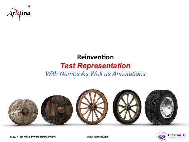 ©  2017  Test  Mile  So5ware  Tes7ng  Pvt  Ltd   www.TestMile.com   Reinven7on   Test Representation W...