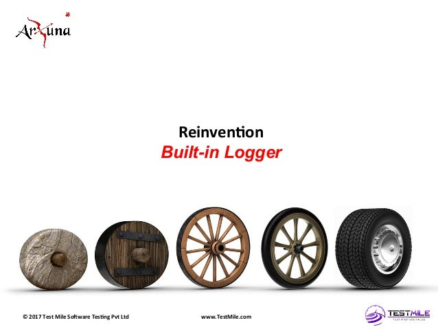 ©  2017  Test  Mile  So5ware  Tes7ng  Pvt  Ltd   www.TestMile.com   Reinven7on   Built-in Logger