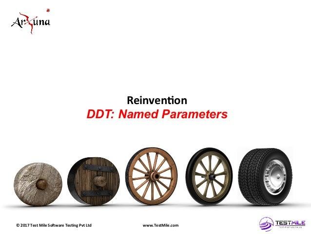 ©  2017  Test  Mile  So5ware  Tes7ng  Pvt  Ltd   www.TestMile.com   Reinven7on   DDT: Named Parameters