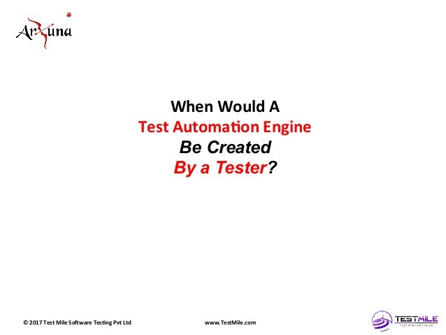 ©  2017  Test  Mile  So5ware  Tes7ng  Pvt  Ltd   www.TestMile.com   When  Would  A     Test  A...