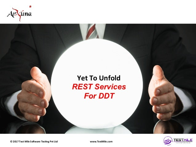 ©  2017  Test  Mile  So5ware  Tes7ng  Pvt  Ltd   www.TestMile.com   Yet  To  Unfold   REST Service...