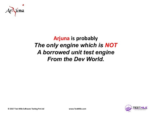 ©  2017  Test  Mile  So5ware  Tes7ng  Pvt  Ltd   www.TestMile.com   Arjuna  is  probably   The onl...