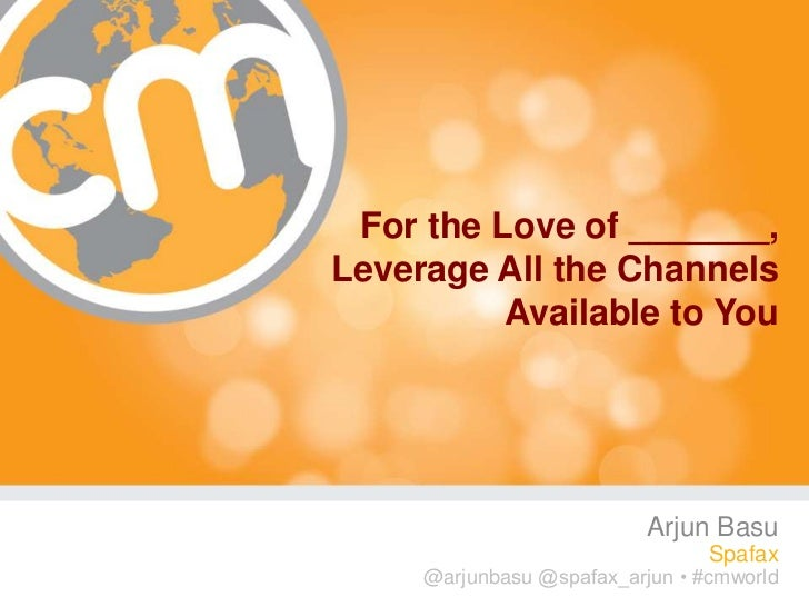 For the Love of _______,Leverage All the Channels          Available to You                           Arjun Basu          ...