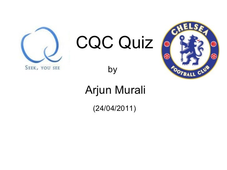 CQC Quiz by Arjun Murali (24/04/2011)