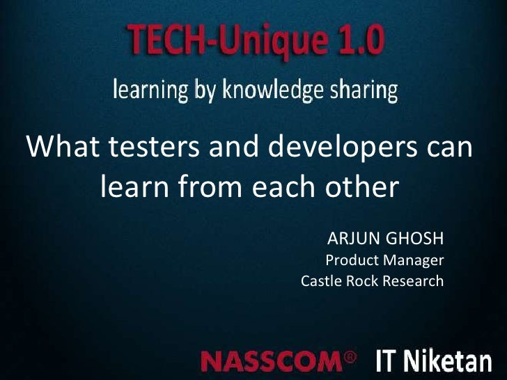 What testers and developers can    learn from each other                      ARJUN GHOSH                      Product Man...