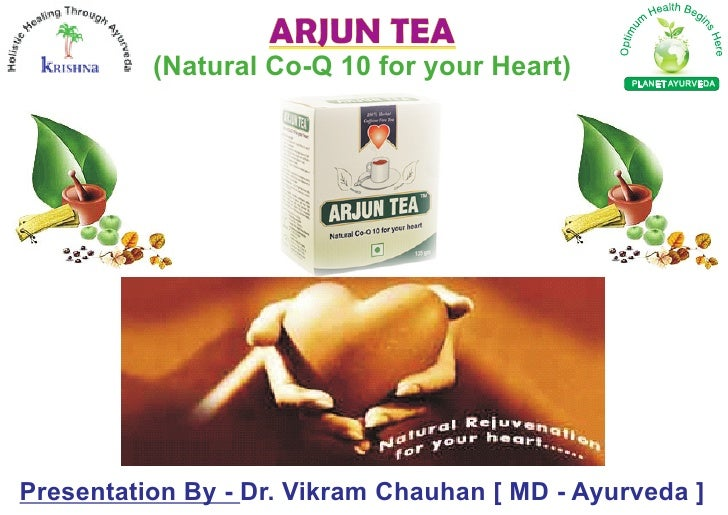 ARJUN TEA           (Natural Co-Q 10 for your Heart)      PLANET AYURVEDA     Presentation By - Dr. Vikram Chauhan [ MD - ...