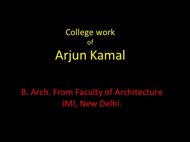 College work                 of        Arjun KamalB. Arch. From Faculty of Architecture           JMI, New Delhi.
