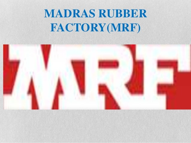 mrf madras rubber factory Mrf - india's largest tire plant this plant started about 30 yrs back & had crossed 1000 cr in 2007 under the guidence of m/s simon a panikar(plant manager) & tg dhanasekar (production manager.