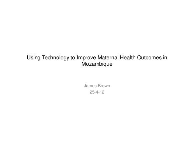 Using Technology to Improve Maternal Health Outcomes inMozambiqueJames Brown25-4-12