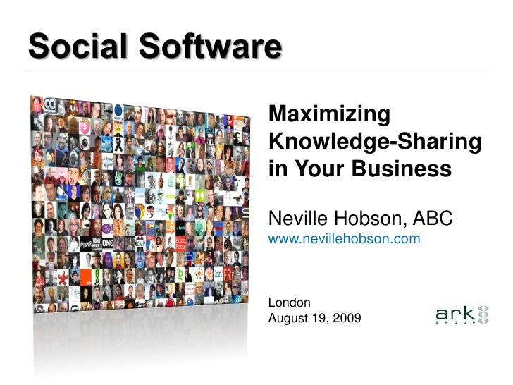Maximizing Knowledge-Sharing in Your Business  Neville Hobson, ABC www.nevillehobson.com    London August 19, 2009