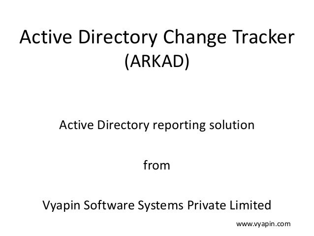Active Directory Change Tracker (ARKAD) Active Directory reporting solution from Vyapin Software Systems Private Limited w...