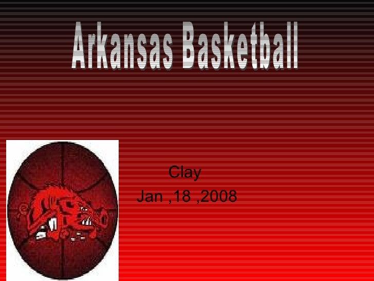 Clay Jan ,18 ,2008 Arkansas Basketball