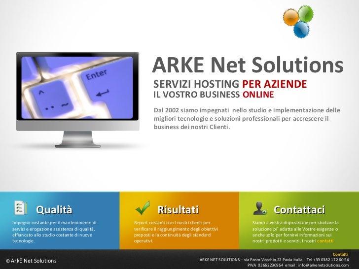 ©  Arkè Net Solutions ARKE Net Solutions Dal 2002 siamo impegnati  nello studio e implementazione delle migliori tecnologi...