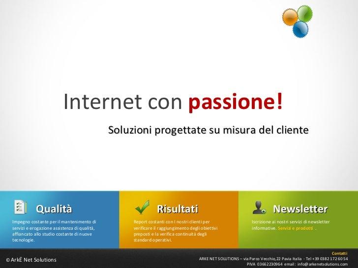 Internet con  passione! Soluzioni progettate su misura del cliente ©  Arkè Net Solutions Contatti  ARKE NET SOLUTIONS – vi...