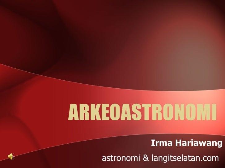 ARKEOASTRONOMI Irma Hariawang astronomi & langitselatan.com