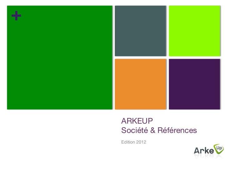 +    ARKEUP    Société & Références    Edition 2012