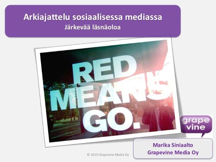 Arkiajattelu sosiaalisessa mediassa<br />Järkevää läsnäoloa<br />Marika Siniaalto<br />Grapevine Media Oy<br />© 2010 Grap...
