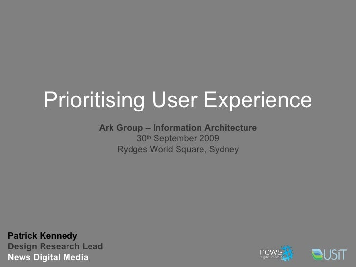 Prioritising User Experience Patrick Kennedy Design Research Lead News Digital Media Ark Group – Information Architecture ...