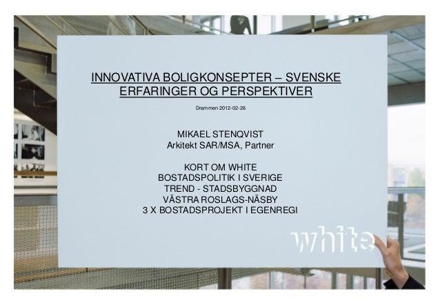INNOVATIVA BOLIGKONSEPTER – SVENSKE ERFARINGER OG PERSPEKTIVER Drammen 2012-02-26  MIKAEL STENQVIST Arkitekt SAR/MSA, Part...