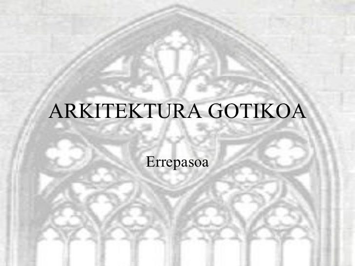 ARKITEKTURA GOTIKOA Errepasoa