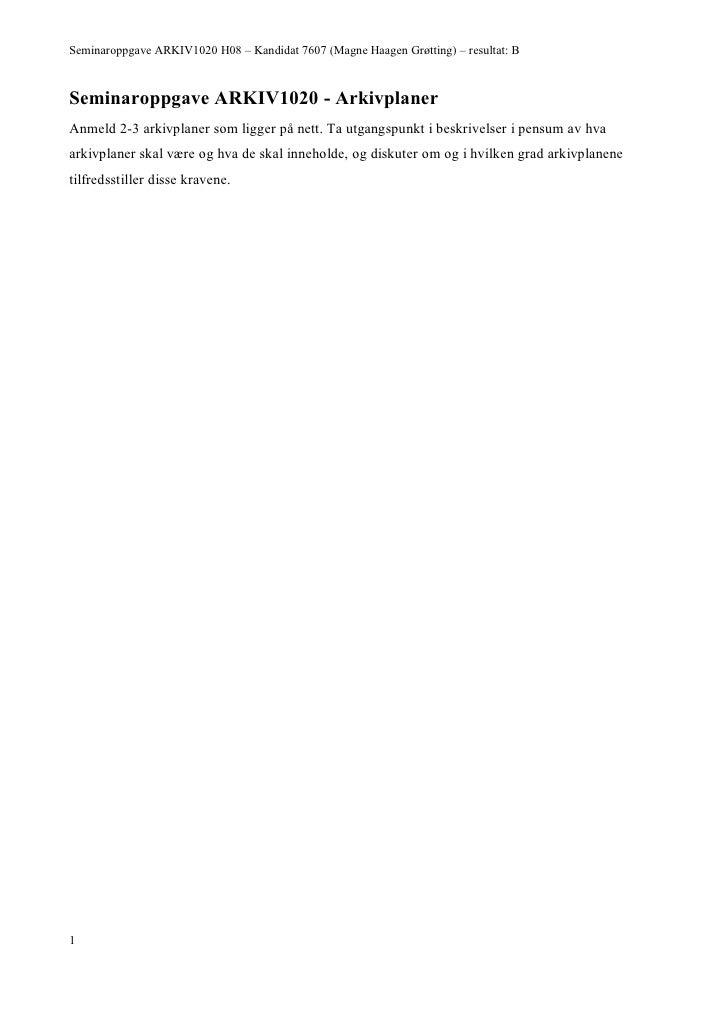 Seminaroppgave ARKIV1020 H08 – Kandidat 7607 (Magne Haagen Grøtting) – resultat: B    Seminaroppgave ARKIV1020 - Arkivplan...