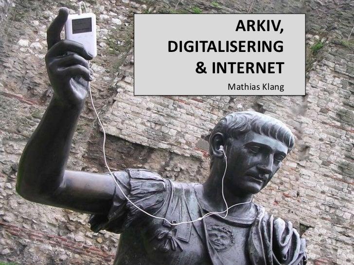 Arkiv,Digitalisering& internet<br />Mathias Klang<br />