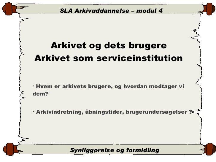 Arkivet og dets brugere Arkivet som serviceinstitution <ul><li>Hvem er arkivets brugere, og hvordan modtager vi dem? </li>...