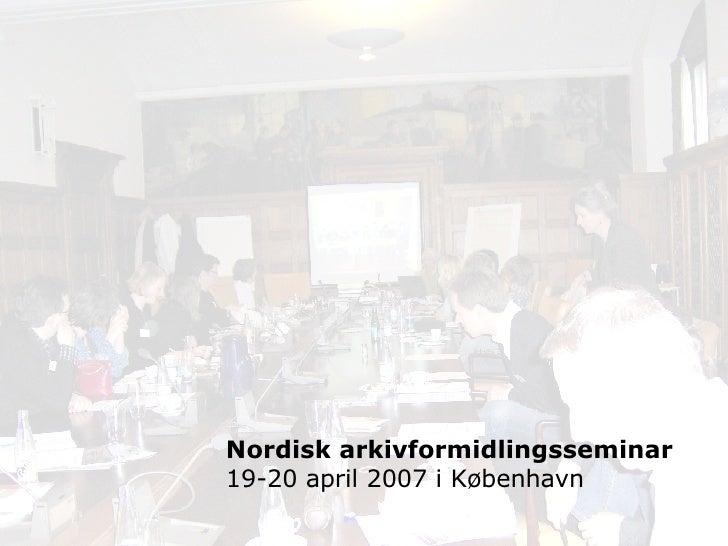 Nordisk arkivformidlingsseminar 19-20 april 2007 i København