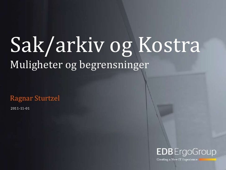 Sak/arkiv og KostraMuligheter og begrensningerRagnar Sturtzel2011-11-01