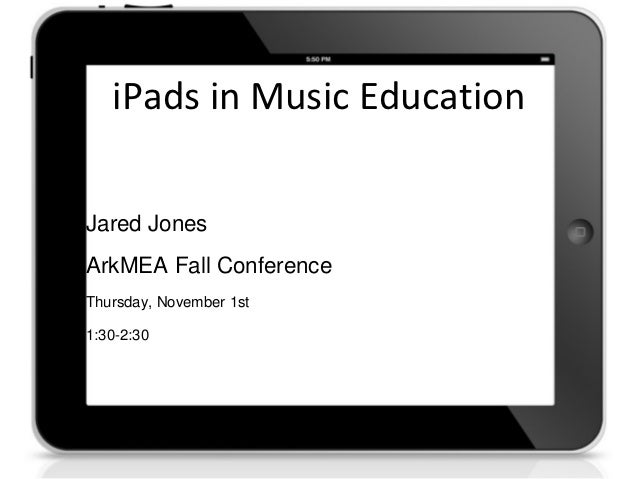 iPads in Music EducationJared JonesArkMEA Fall ConferenceThursday, November 1st1:30-2:30