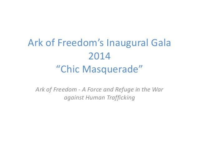 "Ark of Freedom's Inaugural Gala 2014 ""Chic Masquerade"" Ark of Freedom - A Force and Refuge in the War against Human Traffi..."