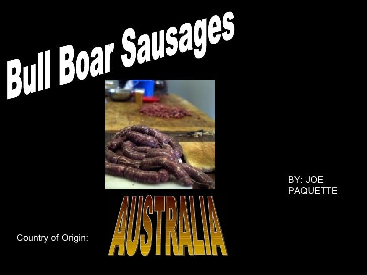 Bull Boar Sausages Country of Origin: AUSTRALIA BY: JOE PAQUETTE