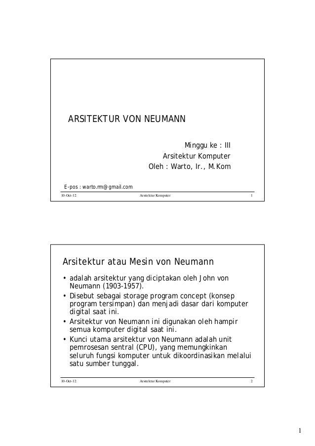 ARSITEKTUR VON NEUMANN Minggu ke : III Arsitektur Komputer Oleh : Warto, Ir., M.Kom E-pos : warto.rm@gmail.com 10-Oct-12  ...