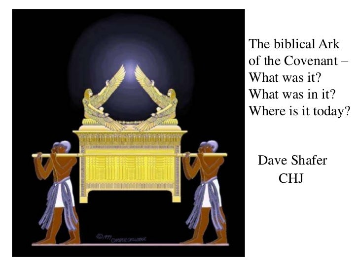 The biblical Arkof the Covenant –What was it?What was in it?Where is it today? Dave Shafer    CHJ