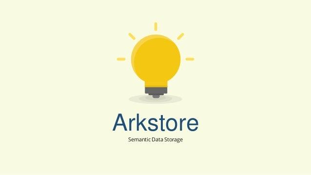 Arkstore Semantic Data Storage