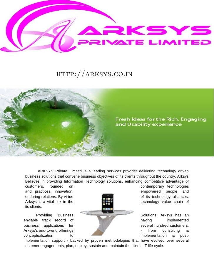 http://arksys.co.in         ARKSYS Private Limited is a leading services provider delivering technology drivenbusiness sol...