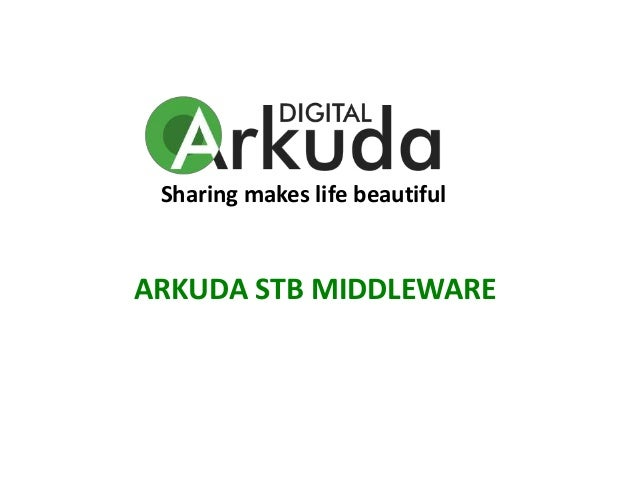 Sharing makes life beautiful ARKUDA STB MIDDLEWARE