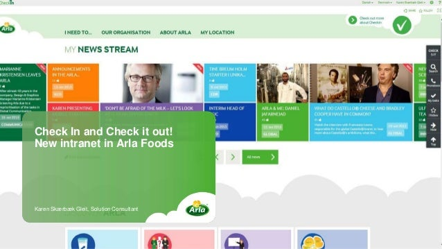 Check In and Check it out! New intranet in Arla Foods Karen Skærbæk Gleit, Solution Consultant