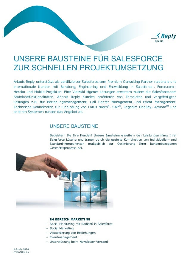 © Reply 2014 www.reply.eu UNSERE BAUSTEINE FÜR SALESFORCE ZUR SCHNELLEN PROJEKTUMSETZUNG Arlanis Reply unterstützt als zer...