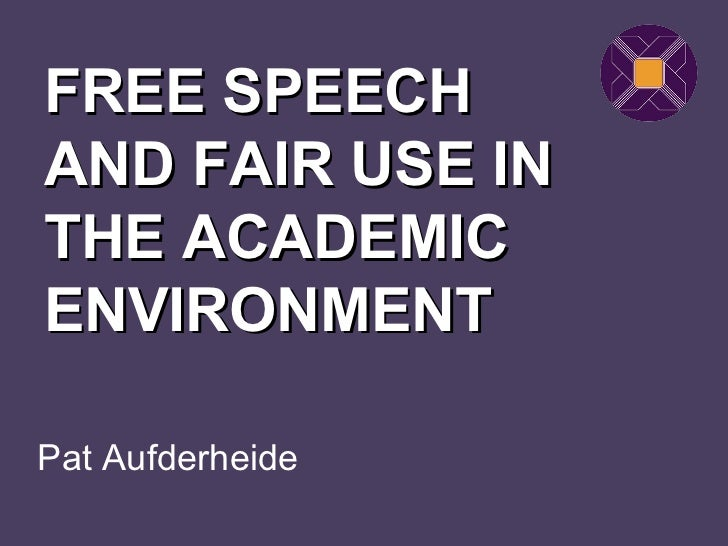 FREE SPEECHAND FAIR USE INTHE ACADEMICENVIRONMENTPat Aufderheide