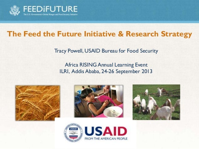 The Feed the Future Initiative & Research Strategy Tracy Powell, USAID Bureau for Food Security Africa RISING Annual Learn...