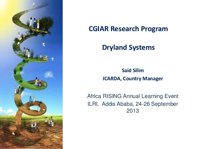 CGIAR Research Program Dryland Systems Said Silim ICARDA, Country Manager Africa RISING Annual Learning Event ILRI, Addis ...
