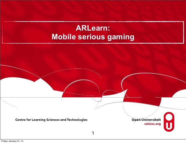 ARLearn: Mobile serious gaming  1 Friday, January 31, 14