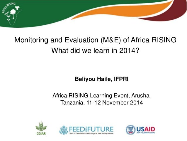 Monitoring and Evaluation (M&E) of Africa RISING  What did we learn in 2014?  Beliyou Haile, IFPRI  Africa RISING Learning...