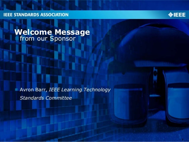 from our Sponsor Welcome Message  Avron Barr, IEEE Learning Technology Standards Committee 3