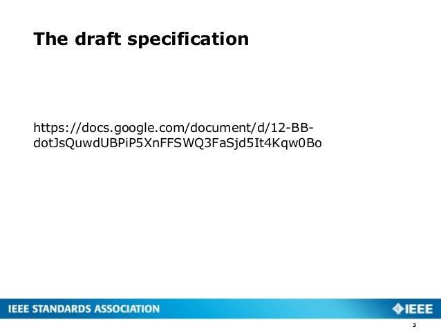 The draft specification https://docs.google.com/document/d/12-BB- dotJsQuwdUBPiP5XnFFSWQ3FaSjd5It4Kqw0Bo 3