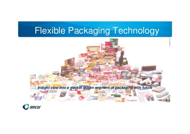 Flexible Packaging TechnologyInsight view into a market driven segment of packaging with future